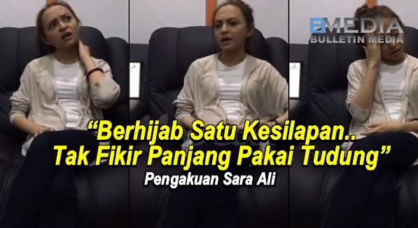 """""""Berhijab Satu Kesilapan..Tak Fikir Panjang Pakai Tudung"""" - Pengakuan Sara Ali"""