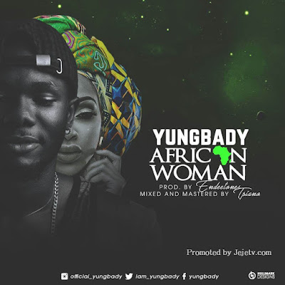 """""""YungBady"""" Break Out Of Nigerian Music With """"African Woman"""" Download Here @iam_yungbady @jejetvnews"""