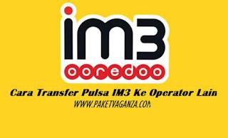 Cara Transfer Pulsa IM3 Ke Operator Lain Terbaru 2018