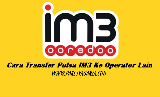Cara Transfer Pulsa IM3 Ke Operator Lain Terbaru 2019