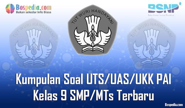 Kumpulan Soal UTS/UAS/UKK PAI Kelas 9 SMP/MTs Terbaru dan Terupdate
