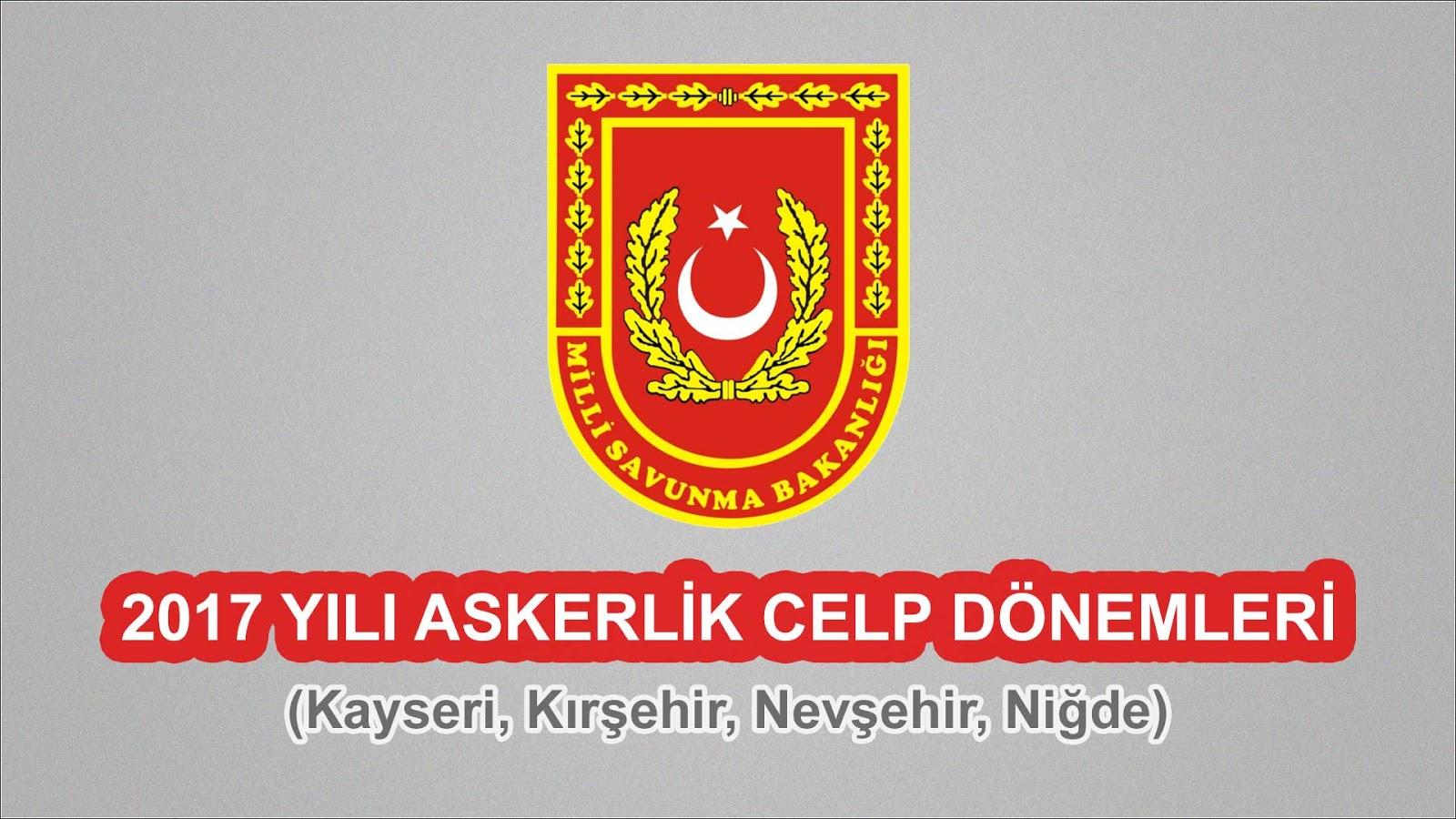 2017 Yılı Kayseri, Kırşehir, Nevşehir, Niğde Askerlik Celp Dönemleri