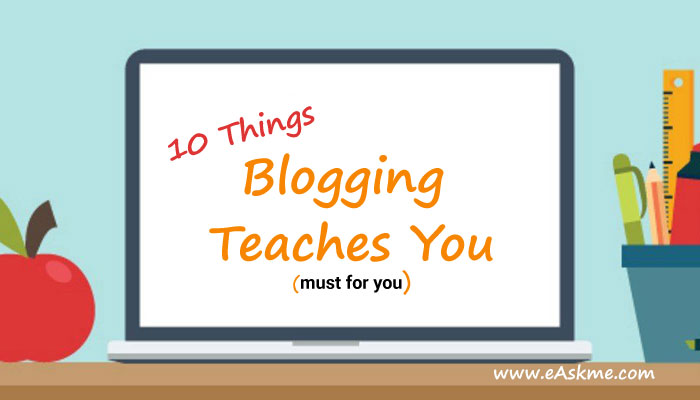 10 Things that Blogging Teaches You (11 is a Surprise for you): eAskme