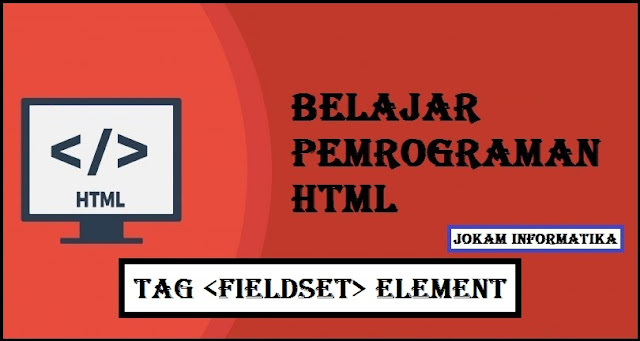 Belajar Pemrograman HTML Fieldset Tag Element - JOKAM INFORMATIKA