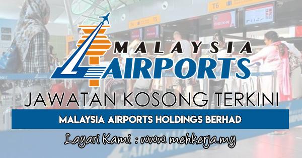 Jawatan Kosong Terkini 2018 di Malaysia Airports Holdings Berhad