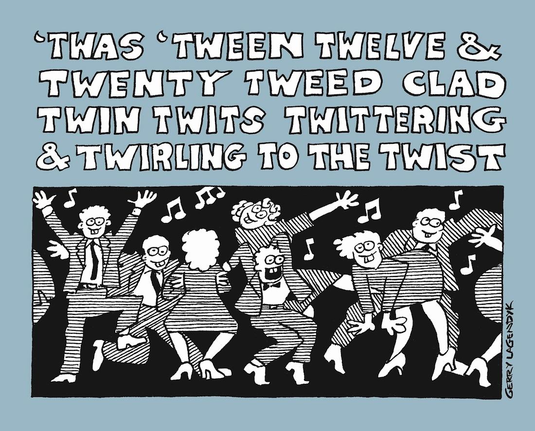 twas tween twelve and twenty twin twits dancing the twist, Gerry Lagendyk cartoon