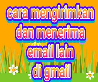 cara mengirimkan dan menerima email lain di gmail
