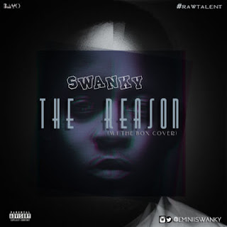 "Music: Swanky – ""The Reason"" (MI Abaga 'The Box' Cover)"