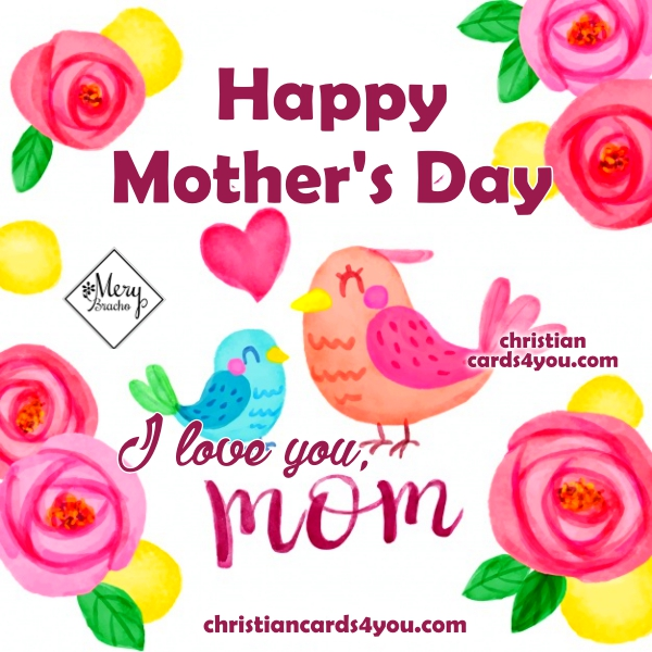 New image with quotes for my mom, may 12, 2017, Wishing you a Happy Mother's Day, Mom, Christian quotes by Mery Bracho.