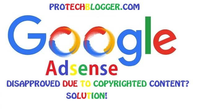 Google Adsense Disapproved Due To Copyrighted Content? Solution!