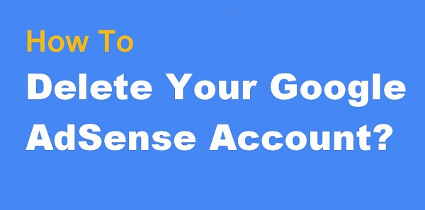How To Permanently Delete a Disapproved Adsense Account