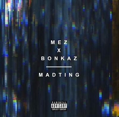 MEZ & BONKAZ - MADTING [PROD. BY JAMMZ]