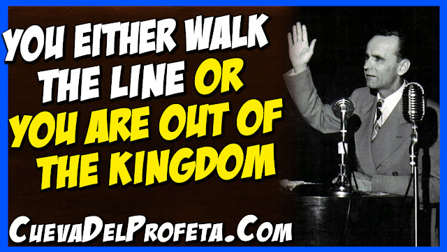 You either walk the line or you are out of the Kingdom - William Marrion Branham Quotes