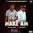 MUSIC: Dj Young - Make Am ft Endless (prod. by @via Endless)
