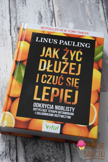 """""""Jak żyć dłużej i czuć się lepiej"""" Linus Pauling"""