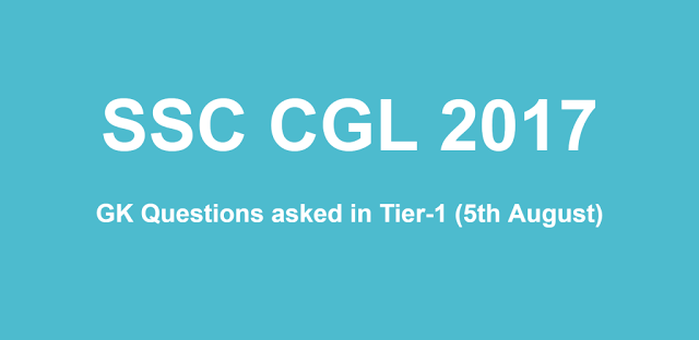General Awareness (GK) Questions asked in SSC CGL 2017 Tier-1 Exam (05 August 2017)