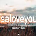 Lirik Lagu Near - Saloveyou feat. Jay Alexa