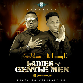 Music: Gee Momo ft Temmy D - Ladies and Gentlemen