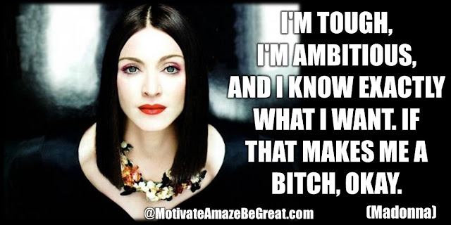 "Madonna Inspirational Quotes: ""I'm tough, I'm ambitious, and I know exactly what I want. If that makes me a bitch, okay."""