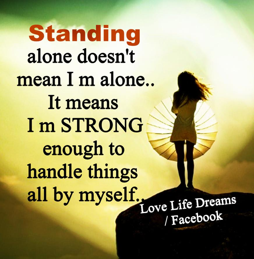 Love Quotes About Time Standing Still: Love Life Dreams: Standing Alone Doesn't Means I M Alone