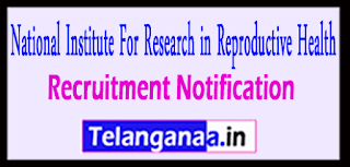 NIRRH  National Institute For Research in Reproductive Health Recruitment Notification 2017 Last Date 11-05-2017
