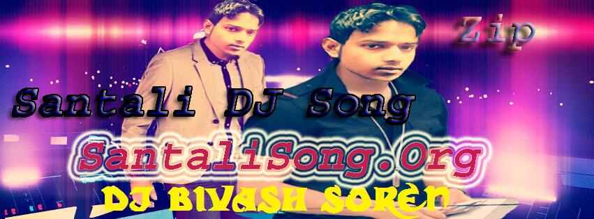 New Santali DJ Remix Song Free Download All Zip File