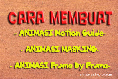 Cara Membuat Animasi Motion Guide, Animasi Masking Dan Frame By Frame.
