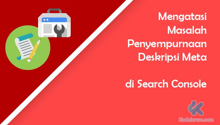 Mengatasi Masalah Penyempurnaan Deskripsi Meta di Search Console