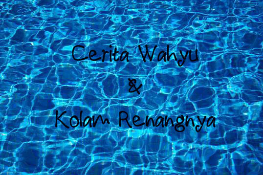 SEKILAS CERITA TENTANG WAHYU & KOLAM RENANGNYA