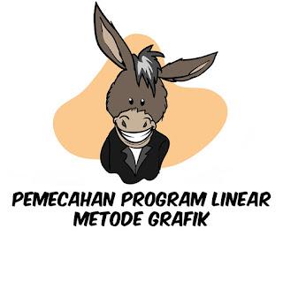 Pemecahan Program Linear Metode Grafik