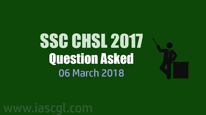 SSC CHSL 2017 | Tier I Question asked on 6th March 2018