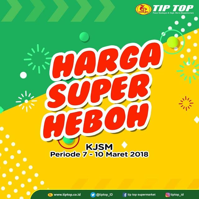 #TipTop - #Promo #Katalog KJSM Harga Super Heboh Periode 07 - 10 Maret 2019
