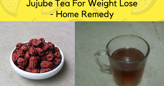 Jujube Tea For Weight Lose and Control Your Brain-Home Remedy
