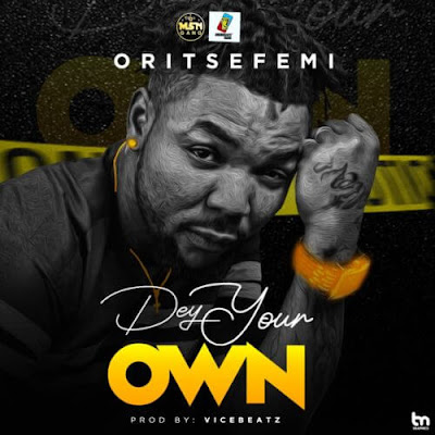 Oritse Femi - Dey your own mp3