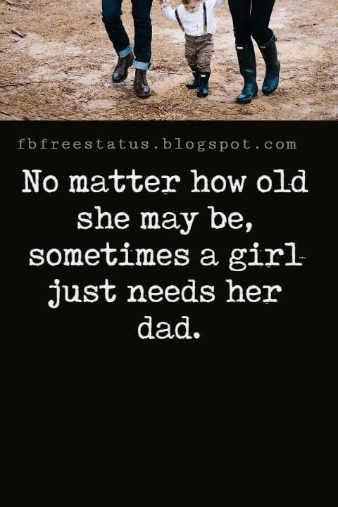 "Fathers Day Inspirational Quotes, ""No matter how old she may be, sometimes a girl just needs her dad."" -Unknown"