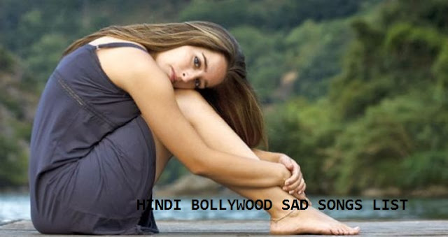 Hindi Bollywod Sad Songs List
