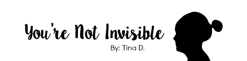 You're Not Invisible by Tina D