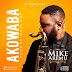 NEW MUSIC: MIKE AREMU - AKOWABA FT. MIKE ABDUL
