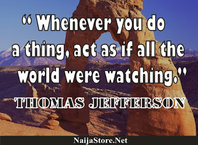 Thomas Jefferson - Whenever you do a thing, act as if all the world were watching - Quotes