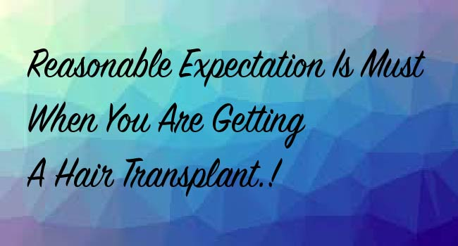 Reasonable Expectation Is Must When You Are Getting A Hair Transplant