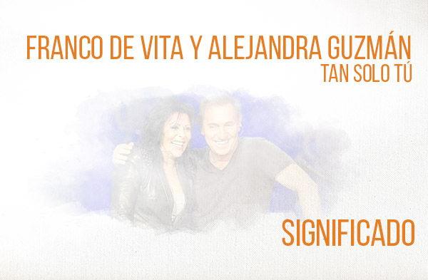 Tan Solo Tú significado de la canción Franco de Vita Alejandra Guzmán.