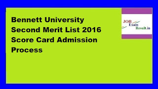 Bennett University Second Merit List 2016 Score Card Admission Process