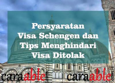 Daftar lengkap persyaratan pengajuan visa schengen beserta tips untuk menghindari beberapa penyebab visa schengen ditolak 2019