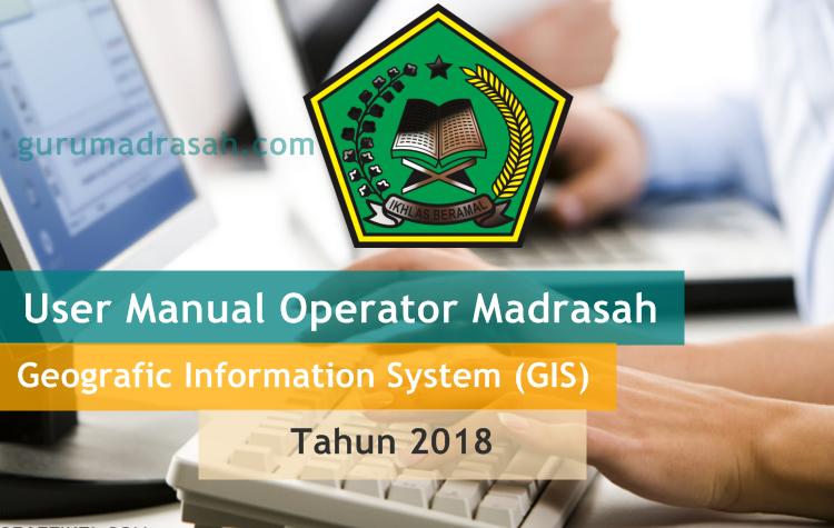 Download Panduan Pengisian Aplikasi Gis Madrasah Tahun 2018 Guru Madrasah