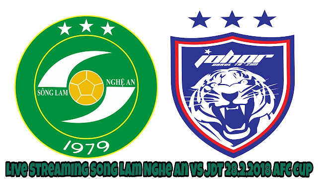 Live Streaming Song Lam Nghe An vs JDT 28.2.2018 AFC Cup