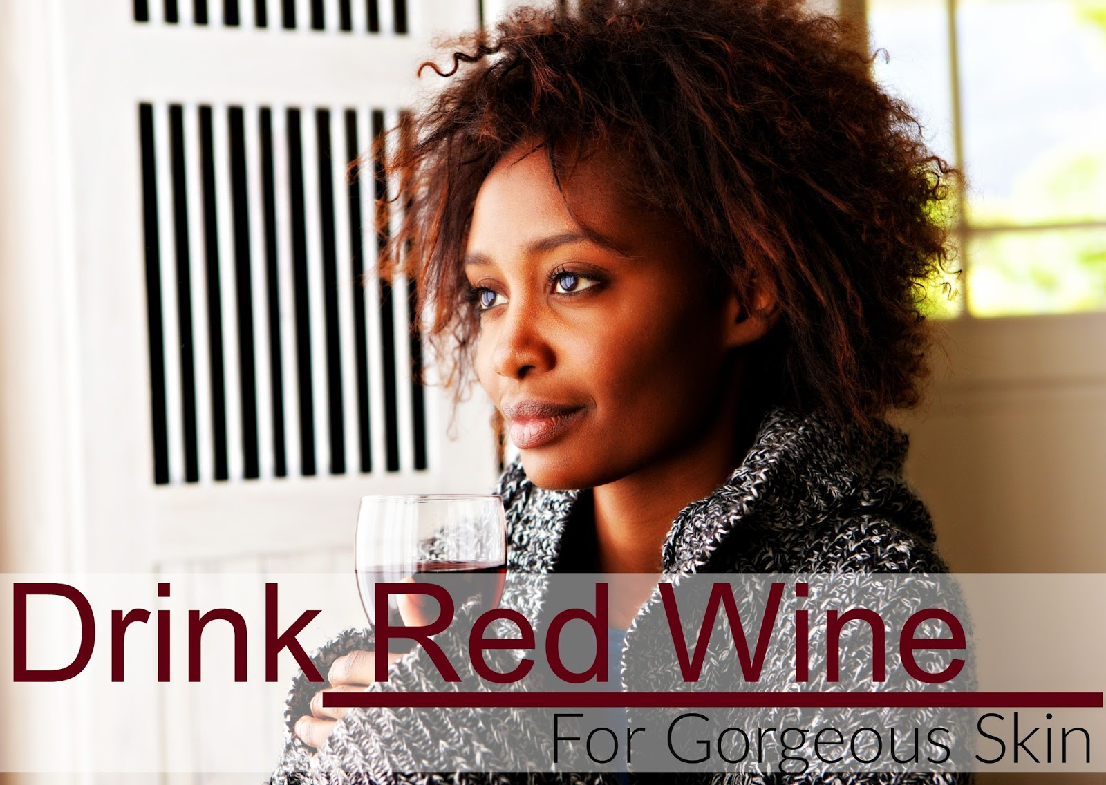 Drink & Use Red Wine For Gorgeous Skin