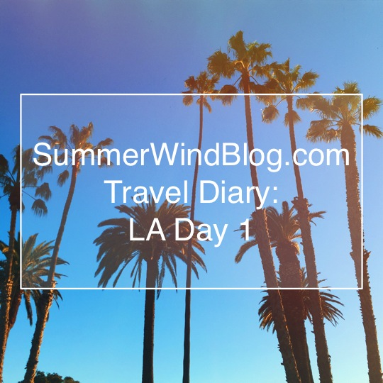 Summer Wind LA Travel Diary Day 1