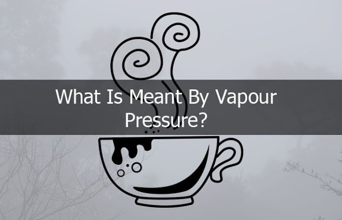 What Is Meant By Vapour Pressure? Relation between Vapour Pressure and Temperature
