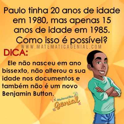Charada: Paulo tinha 20 anos de idade em 1980, mas apenas 15 anos...