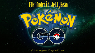 Work Install Pokemon Go For Android Jely Bean 2016